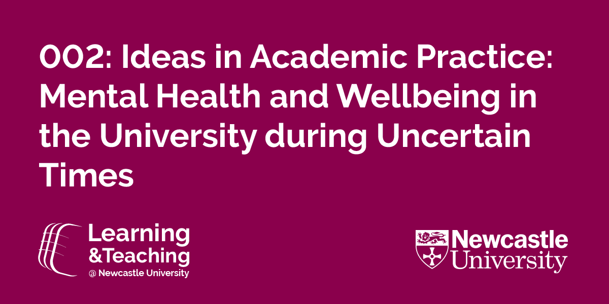 Ideas in academic practice: mental health and wellbeing in the University during uncertain times